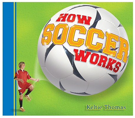 How Soccer Works By Thomas, Keltie/ Maceachern, Stephen (ILT)